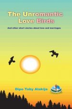 The Unromantic Love Birds: And Others Stories about Love and Marriage