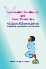 Successful Christianity and Basic Ministries: A Collection of Christian Resoource Materials