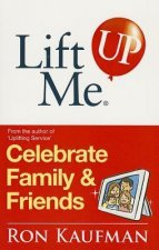 Lift Me Up! Celebrate Family & Friends