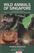 Wild Animals of Singapore: A Photographic Guide to Mammals, Reptiles, Amphibians and Freshwater Fishes