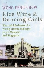Rice Wine and Dancing Girls: The Real Life-Drama of a Roving Cinema Manager in Fifties Malaysia and Singapore