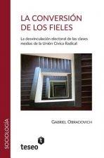La Conversion de Los Fieles: La Desvinculacion Electoral de Las Clasesmedias de La Union Civica Radical