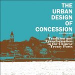 The Urban Design of Concession: Tradition and Transformation in the Chinese Treaty Ports