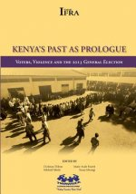 Kenya's Past as Prologue. Voters, Violence and the 2013 General Election