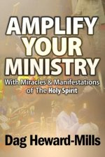 Amplify Your Ministry With Miracles & Manifestations of the Holy Spirit