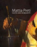 Mattia Preti: Faith and Humanity