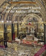 The Conventual Church of the Knights of Malta: Splendour, History and Art of St John's Co-Cathedral, Valletta