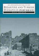 Byzantine and Turkish Hierapolis (Pamukkale): An Archaeological Guide