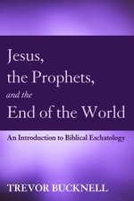 Jesus, the Prophets, and the End of the World
