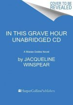 In This Grave Hour CD: A Maisie Dobbs Novel
