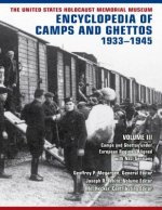 The United States Holocaust Memorial Museum Encyclopedia of Camps and Ghettos, 1933 1945: Camps and Ghettos Under European Regimes Aligned with Nazi G