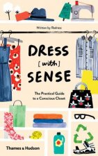 Dress [With] Sense: The Practical Guide to an Eco-Conscious Closet