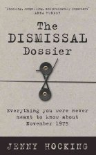 The Dismissal Dossier: Everything You Were Never Meant to Know about November 1975