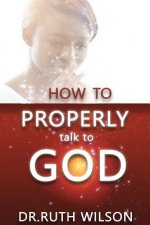 How to Properly Talk to God