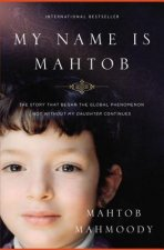 My Name Is Mahtob : The Story that Began in the Global Phenomenon Not Without My Daughter Continues