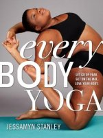 Yoga Is for Every Body: Get on the Mat, Love Your Body, and Let Go of the Bullsh*t