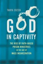 God in Captivity: The Rise of Faith-Based Prison Ministries in the Age of Mass Incarceration