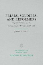 Friars, Soldiers, and Reformers: Hispanic Arizona and the Sonora Mission Frontier, 1767-1856