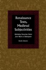Renaissance Texts Medieval Subjectivities: Rethinking Petrarchan Desire from Wyatt to Shakespeare