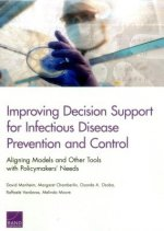 Improving Decision Support for Infectious Disease Prevention and Control: Aligning Models and Other Tools with Policymakers' Needs
