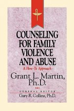 Resources for Christian Counseling: Counseling for Family Violence and Abuse (Grant Martin)