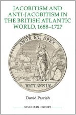 Jacobitism and Anti-Jacobitism in the British Atlantic World, 1688-1727