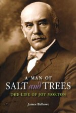 A Man of Salt and Trees: The Life of Joy Morton