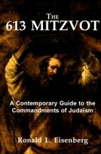 The 613 Mitzvot: A Contemporary Guide to the Commandments of Judaism