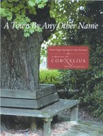 A Town by Any Other Name: From Virgin Springs to Lake Norman: A History of Cornelius, North Carolina