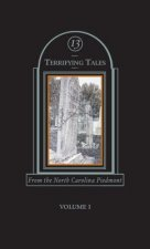 Thirteen Terrifying Tales from the North Carolina Piedmont: Volume I
