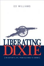 Liberating Dixie: An Editor's Life, from OLE Miss to Obama