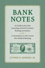 Bank Notes: An Inside Look at the Launching of North Carolina's Banking Ascendancy and a Commentary on the Current New World of Ba