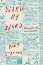 Word by Word: The Secret Life of Dictionaries