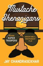 Mustache Shenanigans: Making Super Troopers and Other Adventures in Independent Film