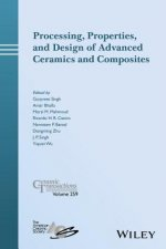 Processing, Properties, and Design of Advanced Ceramics and Composites: Ceramic Transactions, Volume 259