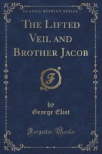 The Lifted Veil and Brother Jacob (Classic Reprint)
