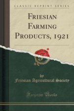 Friesian Farming Products, 1921 (Classic Reprint)