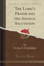 Lord's Prayer and the Angelic Salutation (Classic Reprint)
