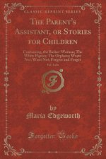 THE PARENT'S ASSISTANT, OR STORIES FOR C