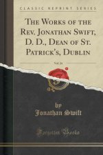 The Works of the Rev. Jonathan Swift, D. D., Dean of St. Patrick's, Dublin, Vol. 24 (Classic Reprint)