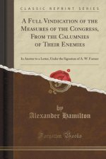 A Full Vindication of the Measures of the Congress, From the Calumnies of Their Enemies