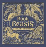 The Book of Beasts: Color and Discover
