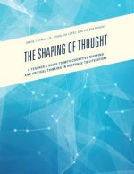 The Shaping of Thought: A Teacher's Guide to Metacognitive Mapping and Critical Thinking in Response to Literature