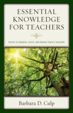 Essential Knowledge for Teachers: Truths to Energize, Excite, and Engage Today S Teachers