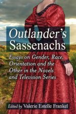 Outlander's Sassenachs Outlander's Sassenachs: Essays on Gender, Race, Orientation and the Other in the Novessays on Gender, Race, Orientation and the