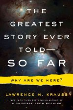 The Greatest Story Ever Told . . . So Far: Why Are We Here?