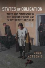 States of Obligation: Taxes and Citizenship in the Russian Empire and Early Soviet Republic