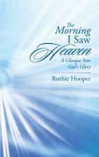 The Morning I Saw Heaven: A Glimpse Into God's Glory