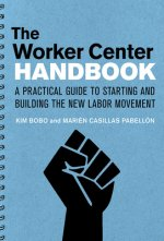 The Worker Center Handbook: A Practical Guide to Starting and Building the New Labor Movement