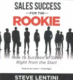 Sales Success for the Rookie: How to Succeed at Sales Right from the Start